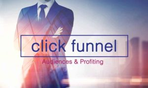 click funnel Audiences and Profiting